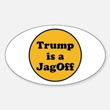 Trump is a jagoff Decal