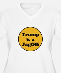 Trump is a jagoff Plus Size T-Shirt