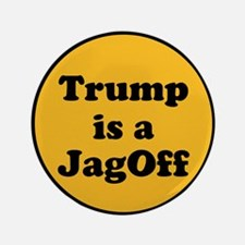 Trump is a jagoff Button
