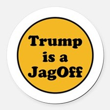 Trump is a jagoff Round Car Magnet