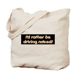 I'd rather be driving naked. Tote Bag