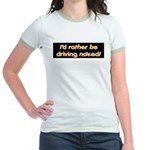 I'd rather be driving naked. Jr. Ringer T-Shirt