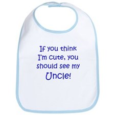 If you think I'm cute Uncle ( Bib