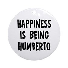 Happiness is being Humberto Ornament (Round)