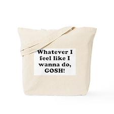 Whatever I feel like I wanna Tote Bag