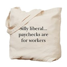 Silly Liberal, Paychecks are Tote Bag