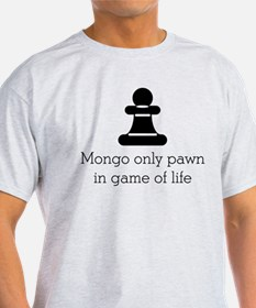 Mongo only pawn T-Shirt