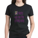 Priests Rub Me theWrong Way Women's Dark T-Shirt