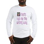 Priests Rub Me theWrong Way Long Sleeve T-Shirt