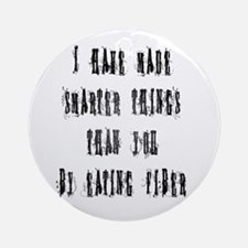 I poop smarter things Ornament (Round)