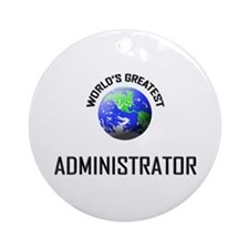 World's Greatest ADMINISTRATOR Ornament (Round)