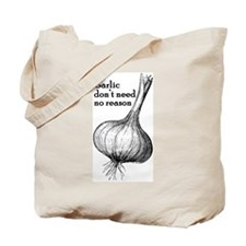 Garlic Don't Need No Reason Tote Bag