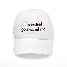 I'm retired go around me Baseball Cap