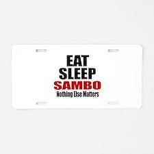 Eat Sleep Sambo Aluminum License Plate
