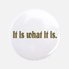 "It is what it is 3.5"" Button"