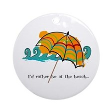 I'd rather be at the beach Ornament (Round)
