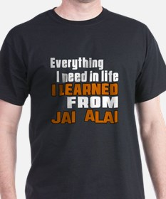Everything I Learned From jAI Alai T-Shirt