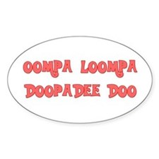 Oompa loompa doopadee do Oval Decal
