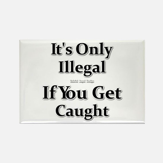 It's Only Illegal ... Rectangle Magnet