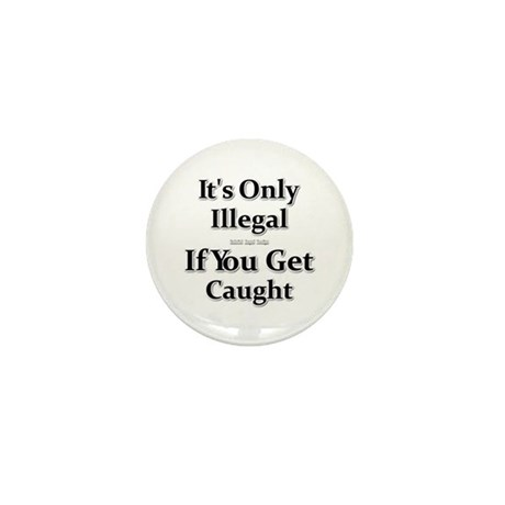 It's Only Illegal ... Mini Button (100 pack)