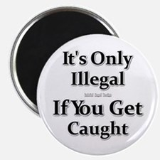 "It's Only Illegal ... 2.25"" Magnet (100 pack)"