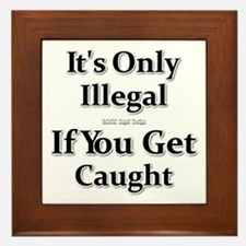 It's Only Illegal If You Get Caught Framed Tile
