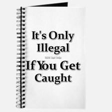 It's Only Illegal If You Get Caught Journal