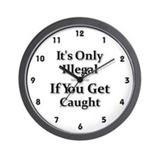 It's Only Illegal If You Get Caught Wall Clock