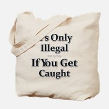 It's Only Illegal If You Get Caught Tote Bag