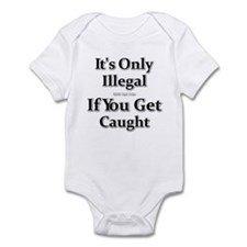 It's Only Illegal ... Infant Bodysuit