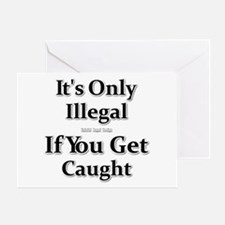 It's Only Illegal If You Get Caught Greeting Card