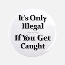 """It's Only Illegal ... 3.5"""" Button (100 pack)"""