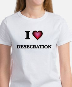 I love Desecration T-Shirt