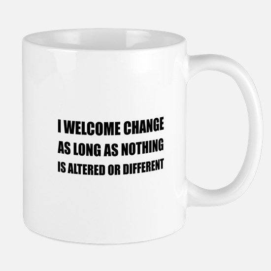 Welcome Change Nothing Different Mugs