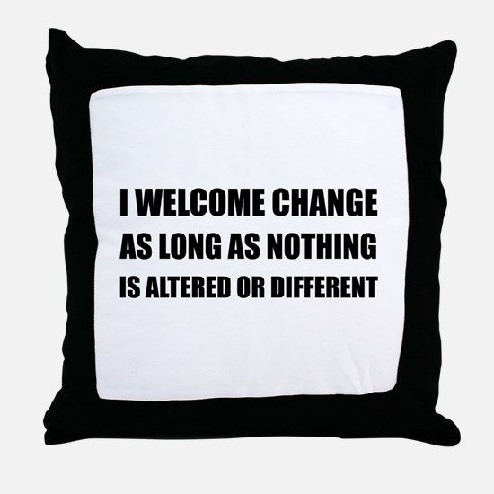 Welcome Change Nothing Different Throw Pillow
