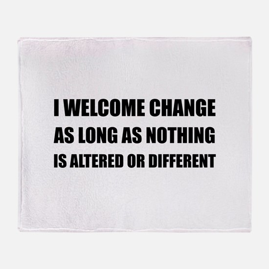 Welcome Change Nothing Different Throw Blanket