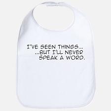 I've Seen Things...But I'll N Bib