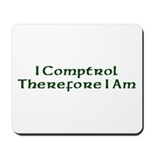 I Comptrol Therefore I Am Mousepad