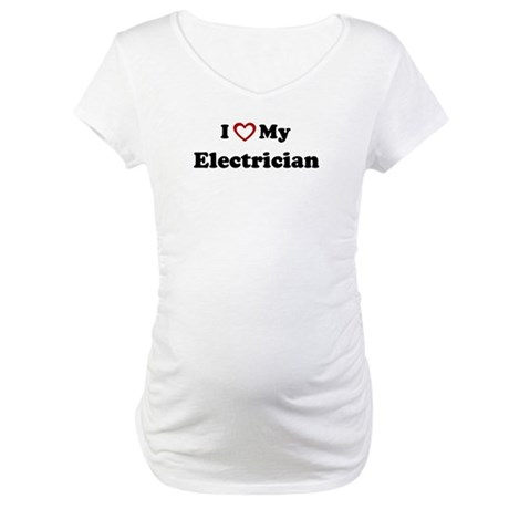 I Love My Electrician Maternity T-Shirt