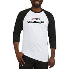 I Love My Metallurgist Baseball Jersey