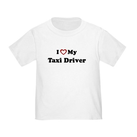 I Love My Taxi Driver Toddler T-Shirt