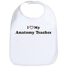 I Love My Anatomy Teacher Bib
