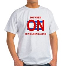 Founded On Fundamentalism (Re T-Shirt