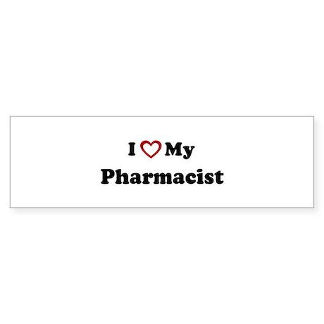 I Love My Pharmacist Bumper Sticker