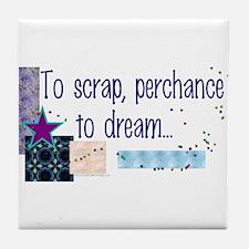 To Scrap, Perchance to Dream Tile Coaster