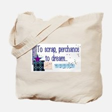 To Scrap, Perchance to Dream Tote Bag