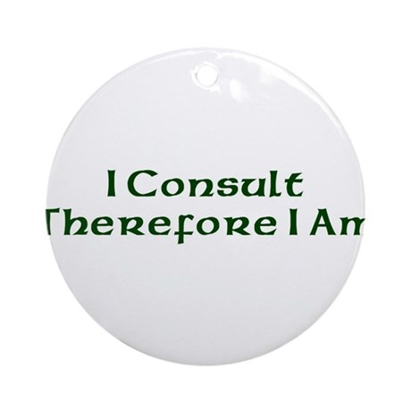 I Consult Therefore I Am Ornament (Round)