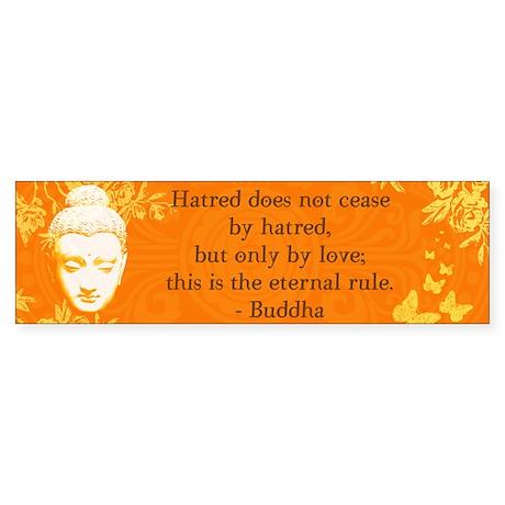 Hatred does not cease... Bumper Sticker