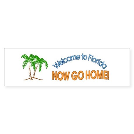 Welcome to Florida Now Go Home Bumper Sticker