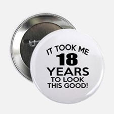 "It Took Me 18 Years 2.25"" Button"